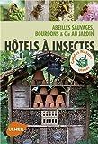 Hôtel à insectes. Abeilles sauvages, bourdons et Cie au jardin