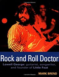 Rock and Roll Doctor: Lowell George - Guitarist, Songwriter and Founder of Little Feat