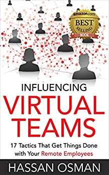 Influencing Virtual Teams: 17 Tactics That Get Things Done with Your Remote Employees by [Osman, Hassan]
