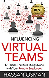 Influencing Virtual Teams: 17 Tactics That Get Things Done with Your Remote Employees (English Edition)