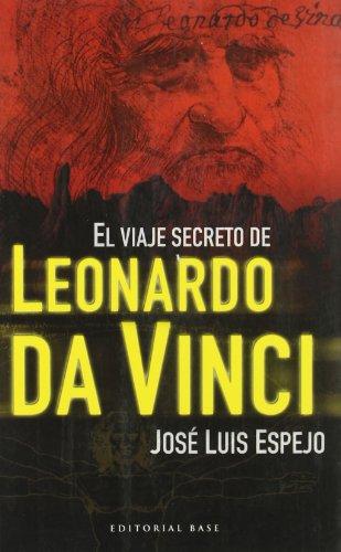 El viaje secreto de Leonardo da Vinci (Base Hispánica) por José Luis Espejo Pérez