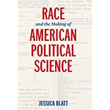 Race and the Making of American Political Science (American Governance: Politics, Policy, and Public Law)