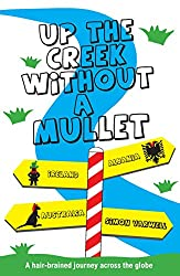 Up The Creek Without a Mullet: A hair-brained journey across the globe (The Mullet Adventures Book 1)