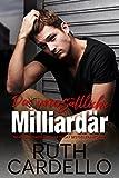 Der unersättliche Milliardär (Das Haus der Junggesellen, Buch 1) von Ruth Cardello