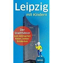 Leipzig mit Kindern: Der Stadtführer zum Mitmachen, Raten, Selbst-Entdecken