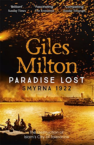 Paradise Lost: The Destruction of Islam's City of Tolerance: Smyrna 1922 - The Destruction of Islam's City of Tolerance