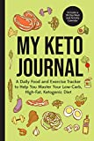 My Keto Journal: A Daily Food and Exercise Tracker to Help You Master Your Low-Carb, High-Fat, Ketogenic Diet (Includes