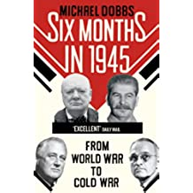 Six Months in 1945: FDR, Stalin, Churchill, and Truman – from World War to Cold War (English Edition)
