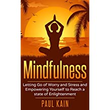 Mindfulness:Letting Go of Worry and Stress and Empowering Yourself to Reach a State of Enlightenment (English Edition)