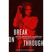 Break on Through: The Life and Death of Jim Morrison by James Riordan (2006-11-07)