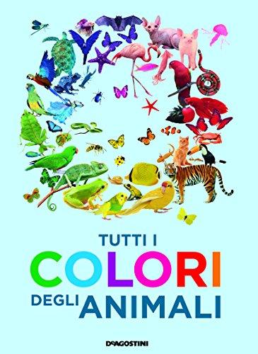 Tutti i colori degli animali. Ediz. a colori
