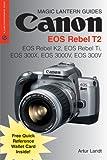 Canon EOS Rebel T2: EOS Rebel K2, EOS Rebel Ti, EOS 300x, EOS 3000v, EOS 300v [With Quick Reference Wallet Card] (Magic Lantern Guides)