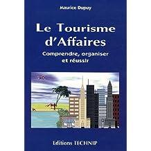 Le tourisme d'affaires : Comprendre, organiser, réussir