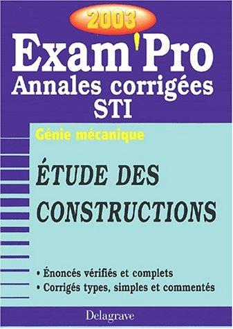 Exam'Pro numéro, 37 : Génie mécanique - Etudes de constructions, STI (Annales corrigées)