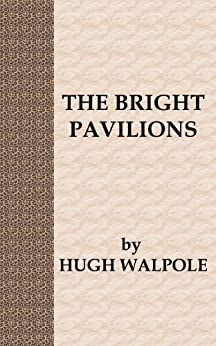 The Bright Pavilions [A Prequel to The Herries Chronicles] (English Edition) de [Walpole, Hugh]