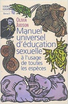 Manuel universel d'éducation sexuelle : À l'usage de toutes les espèces, selon le Docteur Tatiana de Olivia Judson ( 7 mai 2004 )
