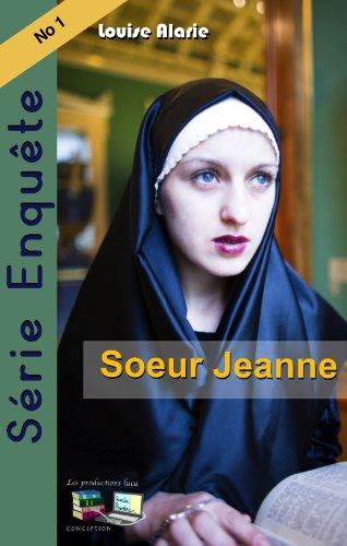 Télécharger en ligne Série Enquête Soeur Jeanne (Série Enquête Roman policier Mystère et suspense t. 1) pdf epub