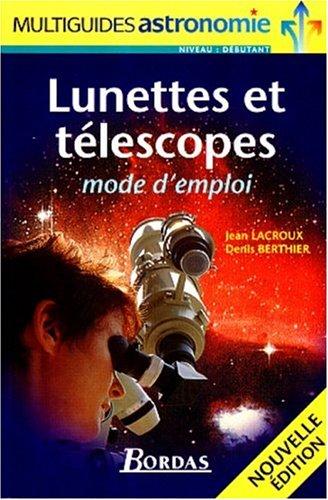 Lunettes et télescopes : Mode d'emploi, nouvelle édition par Jean Lacroux