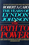 1: The Path to Power: The Years of Lyndon Johnson I
