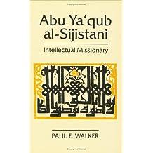 Abu YA'Qub Al-Sijistani: Intellectual Missionary (Ismaili Heritage Series)