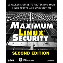 Maximum Linux Security: A Hacker's Guide to Protecting Your Linux Server and Workstation (Maximum Security)