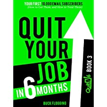 Quit Your Job in 6 Months: Book 3: Your First 10,000 Email Subscribers (How to Get Them, and How to Treat Them) (English Edition)