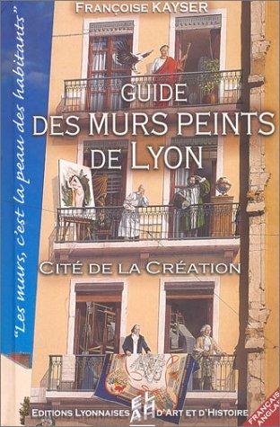 Guide des murs peints de Lyon : Cité de la cration (Français/anglais)