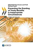 Oecd/G20 Base Erosion and Profit Shifting Project Preventing the Granting of Treaty Benefits in Inappropriate Circumstances by Oecd Organisation For Economic Co-Operation And Development (2014-09-25)