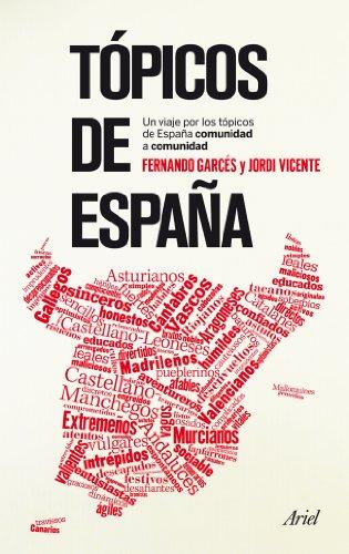 Tópicos de España: Una revisión de los tópicos españoles comunidad a comunidad por Fernando Garcés Blázquez