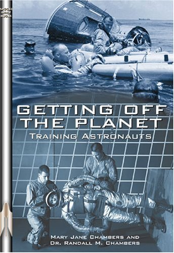 Getting Off the Planet: Training Astronauts (Apogee Books Space Series)