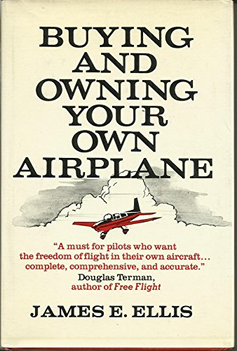 Buying and Owning Your Own Airplane por James E Ellis