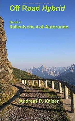 Italienische 4x4-Alpenrunde.: Autoabenteuer - wilde Pisten - alte Forts (Off Road Hybrid, Band 2)
