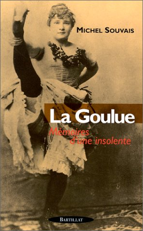 La Goulue. Mémoires d'une insolente