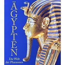 Ägypten: Die Welt der Pharaonen