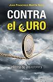 Contra el Euro: Historia de una ratonera (Spanish Edition)