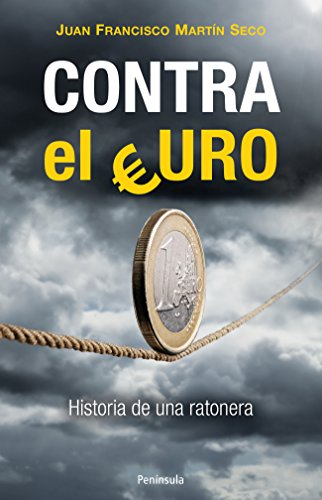 Descargar Libro Contra el Euro: Historia de una ratonera de Juan Francisco Martín Seco