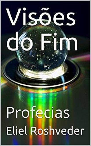 Visões do Fim: Profecias (Portuguese Edition) por Eliel Roshveder