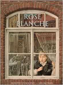 Rose Blanche: Amazon.co.uk: McEwan, Ian, Innocenti, Roberto: Books