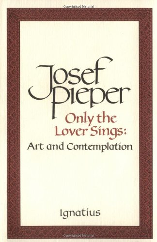 Only the Lover Sings: Art and Contemplation por Josef Pieper