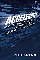 Accelerate! Move Your Business Forward through the Convergence of Search, Social & Content Marketing (English Edition)