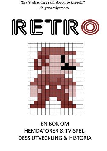 Retro: En bok om hemdatorer och TV-spel, dess utveckling och historia (Swedish Edition) por Martin Tobias Lithner