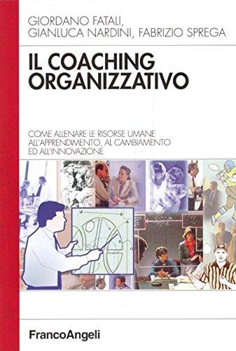 Il coaching organizzativo. Come allenare le risorse umane all'apprendimento, al cambiamento ed all'innovazione