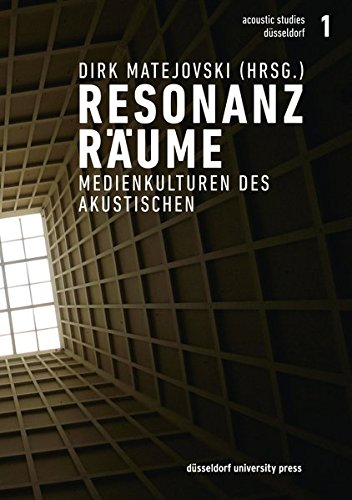 Resonanzräume: Medienkulturen des Akustischen (acoustic studies düsseldorf)