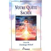 Messages de l'archange Michaël, tome 3 : Votre quête sacrée