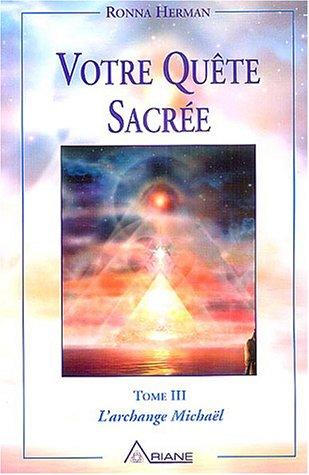 Messages de l'archange Michaël, tome 3 : Votre quête sacrée par Ronna Herman
