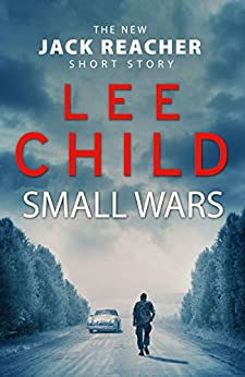 Small Wars: (The new Jack Reacher short story) (Kindle Single) by [Child, Lee]