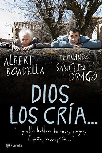 Portada del libro Dios los cría...: y ellos hablan de sexo, drogas, España, corrupción... ((Fuera de colección))