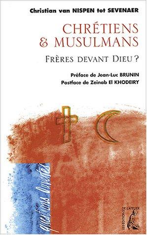 Musulmans et Chrétiens : Frères devant Dieu ? par Christian Van Nispen Tot Sevenaer