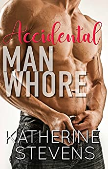 Accidental Man Whore by [Stevens, Katherine]