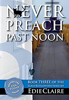 Never Preach Past Noon: Volume 3 (Leigh Koslow Mystery Series) (English Edition) par [Claire, Edie]